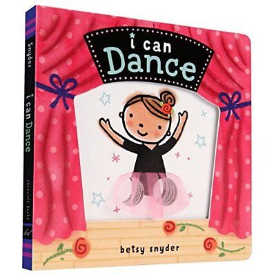 I Can Dance - Board book NEW Betsy Snyder (I 2015-09-15