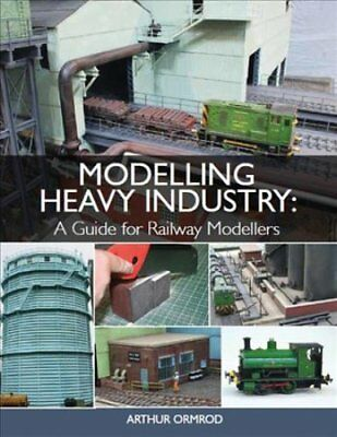 Modelling Heavy Industry A Guide for Railway Modellers 9781785003370