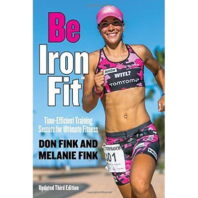 Be Iron fit: Time-Efficient Training Secrets for Ultima - Paperback NEW Don Fink