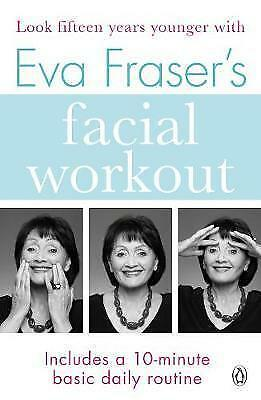 Eva Fraser's Facial Workout: Look Fifteen Years Younger with this Easy Daily...