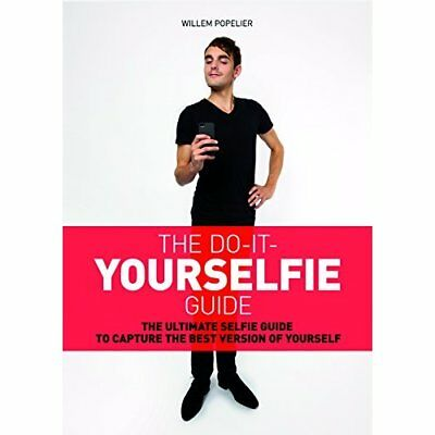 The Do-It-Yourselfie Guide: The Ultimate Selfie Guide t - Paperback NEW Willem P