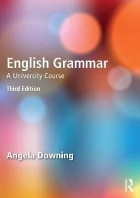 English Grammar A University Course by Angela Downing 9780415732680