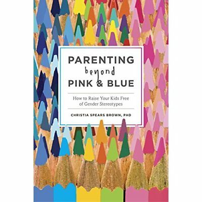 Parenting Beyond Pink and Blue: How to Raise Your Kids  - Paperback NEW Brown, C