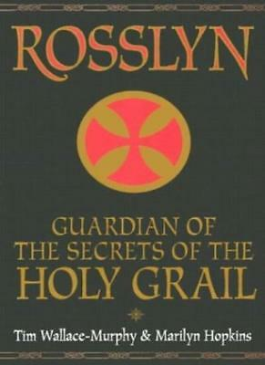 Rosslyn: Guardian of the Secrets of the Holy Grail By Tim Wallace-Murphy