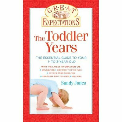 The Toddler Years: Everything You Need to Know about Yo - Paperback NEW Sandy Jo