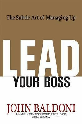Lead Your Boss: The Subtle Art of Managing Up  Good