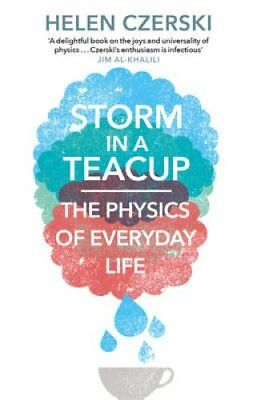 Storm in a Teacup The Physics of Everyday Life by Helen Czerski 9781784160753