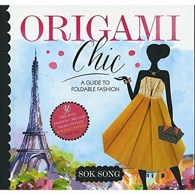 Origami Chic: A Guide to Foldable Fashion - Paperback NEW Sok Song(Author 20 Oct