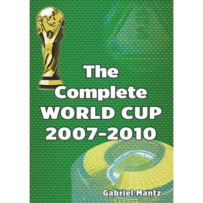 The Complete World Cup 2007-2010 - Paperback NEW Mantz, Gabriel 2010-11-10