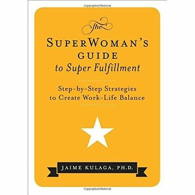 Superwoman's Guide To Super Fulfillment: Step-By-Step S - Paperback NEW Jaime Ku