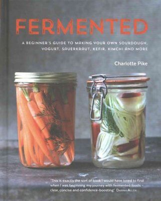 Fermented: A beginner's guide to making your own sourdough, yog... 9780857832863