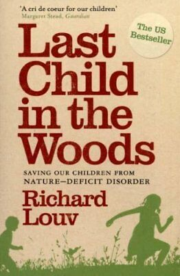 Last Child in the Woods Saving our Children from Nature-Deficit... 9781848870833