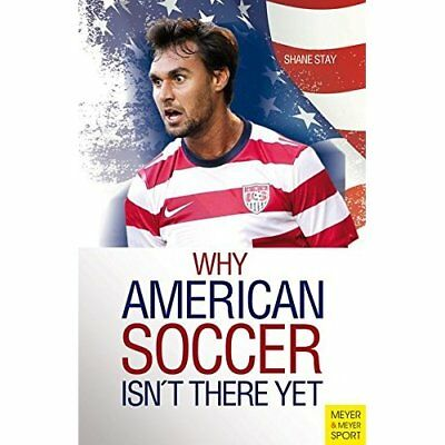 Why American Soccer isn't There Yet (Meyer & Meyer Spor - Paperback NEW Shane St