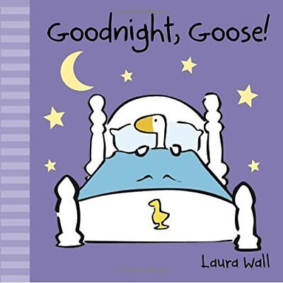 Goodnight, Goose (Little Goose) - Board book NEW Laura Wall(Auth 2014-10-01