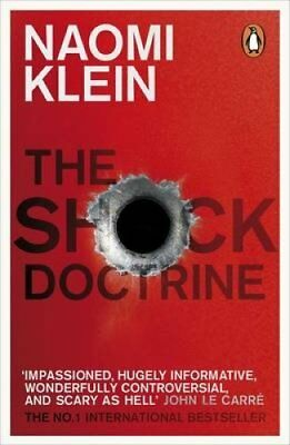 The Shock Doctrine The Rise of Disaster Capitalism by Naomi Klein 9780141024530