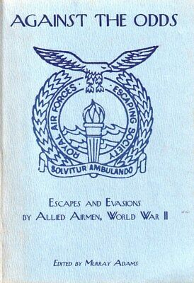 Escapes and Evasions by Allied Airmen World War II Against the Odds RAAF