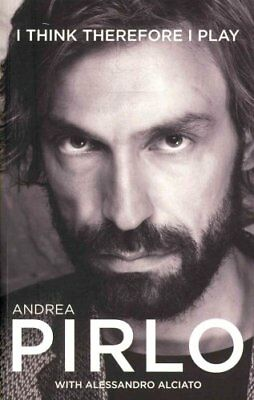Andrea Pirlo I Think Therefore I Play by Andrea Pirlo 9781909430167