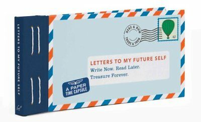 Letters to My Future Self Write Now. Read Later. Treasure Forever 9781452125374