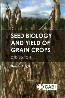 Seed Biology and Yield of Grain Crop by Dennis Egli (Hardback, 2017)