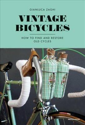 Vintage Bicycles How to Find and Restore Old Cycles 9788891812636
