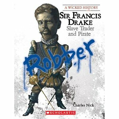 Sir Francis Drake: Slave Trader and Pirate (Wicked Hist - Paperback NEW Nick, Ch