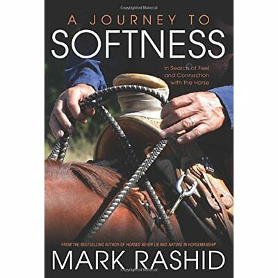 A Journey to Softness - Paperback NEW Mark Rashid (Au 9 Mar. 2016