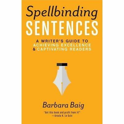 Spellbinding Sentences: A Writer's Guide to Achieving E - Paperback NEW Barbara