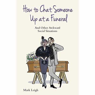 How to Chat Someone Up at a Funeral: And Other Awkward  - Paperback NEW Mark Lei