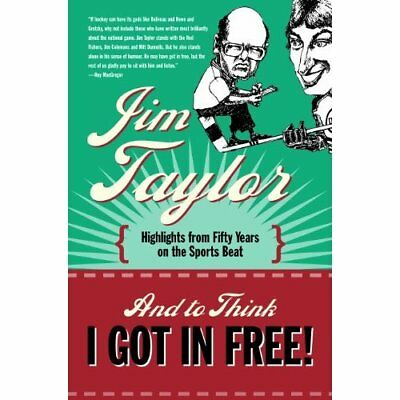 And to Think I Got in Free!: Highlights from Fifty Year - Paperback NEW Jim Tayl