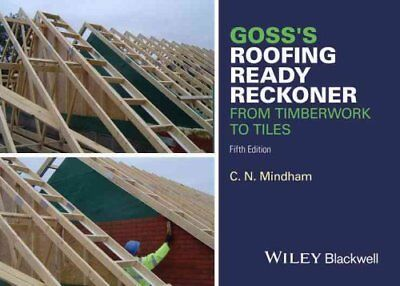 Goss's Roofing Ready Reckoner From Timberwork to Tiles 9781119077640