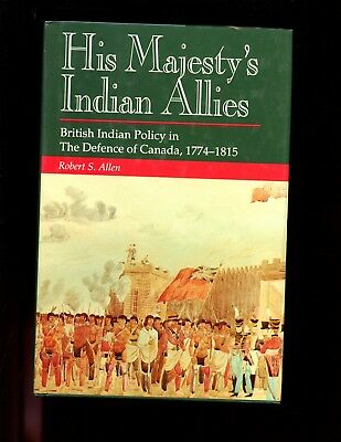 HIS MAJESTY'S INDIAN ALLIES - British Indian Policy in Canada, 1774-1815 HBdj VG