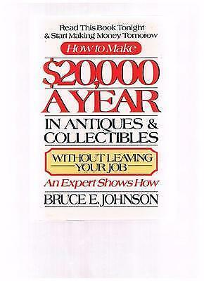 How To Make $20,000 A Year In Antiques And Collectibles by Bruce Johnson- FE
