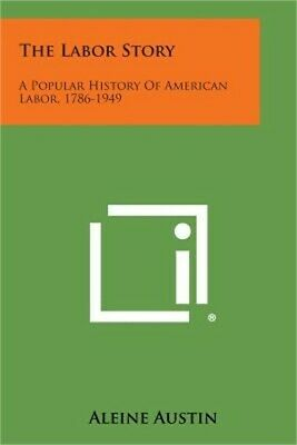 The Labor Story: A Popular History of American Labor, 1786-1949 (Paperback or So