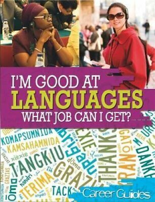 I'm Good At Languages, What Job Can I Get? by Richard Spilsbury 9780750284202