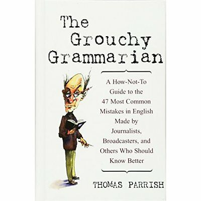 The Grouchy Grammarian: A How-not-to Guide to the 47 Mo - Hardcover NEW Parrish,