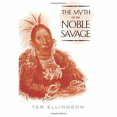 The Myth of the Noble Savage - Paperback NEW Ter Ellingson 2001-01-16