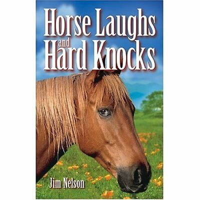 Horse Laughs and Hard Knocks - Paperback NEW Jim Nelson 2012-09-16