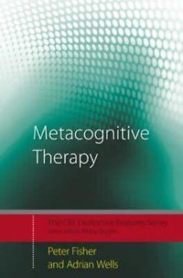 Metacognitive Therapy Distinctive Features by Peter Fisher 9780415434997