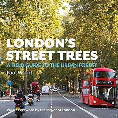 London's Street Trees: A Field Guide to the Urban Fores - Paperback NEW Wood, Pa