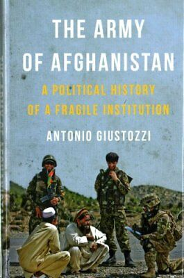 The Army of Afghanistan A Political History of a Fragile Instit... 9781849044813