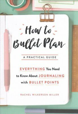 How to Bullet Plan Everything You Need to Know About Journaling... 9780752266374