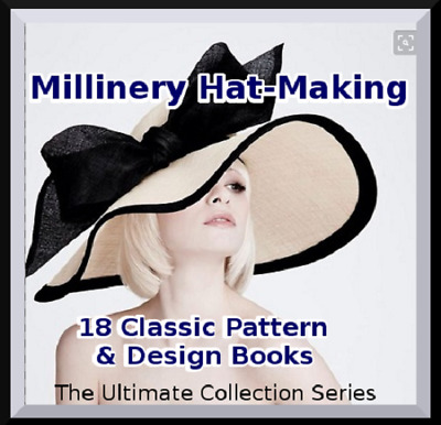 Millinery Hat-Making Patterns Instructions - How to Make Hats - 74 Books On CD