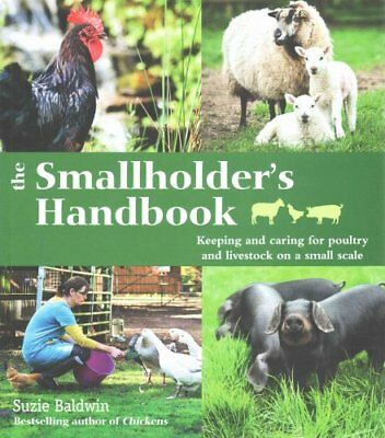The Smallholder's Handbook: Keeping & caring for poultry & live... 9780857832726