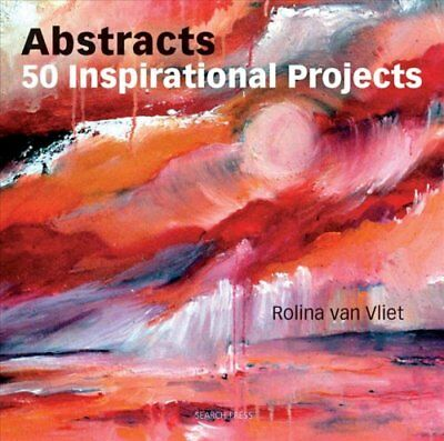 Abstracts: 50 Inspirational Projects by Rolina Van Vliet 9781844487158