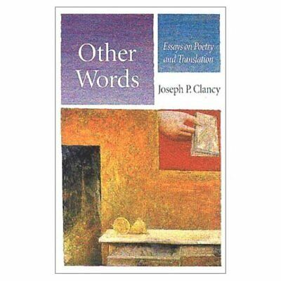 Other Words: Essays on Poetry and Translation - Paperback NEW Clancy, Joseph  19