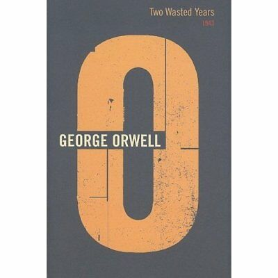 Two Wasted Years 1943 - Hardcover NEW George Orwell 1999-07-15