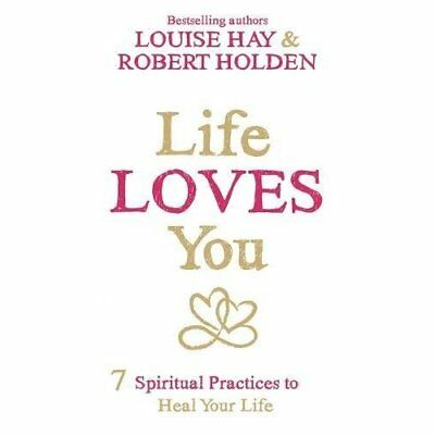 Life Loves You: 7 Spiritual Practices to Heal Your Life - Paperback NEW Holden,