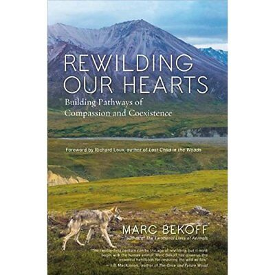 Rewilding Our Hearts: Building Pathways of Compassion a - Paperback NEW Marc Bek