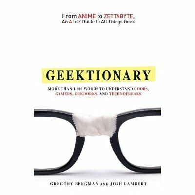 Geektionary: From Anime to Zettabyte, an A to Z Guide t - Paperback NEW Gregory