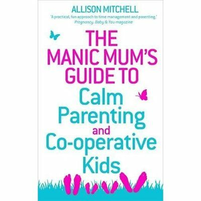 The Manic Mum's Guide to Calm Parenting and Co-operativ - Paperback NEW Allison